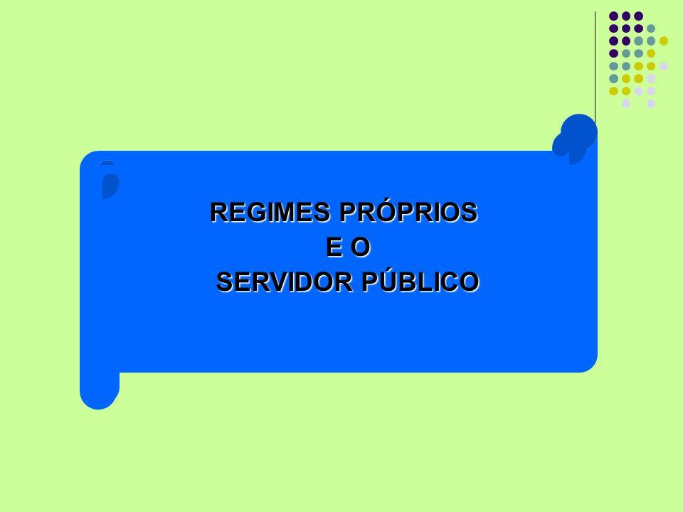 REGIMES PRÓPRIOS E O SERVIDOR PÚBLICO