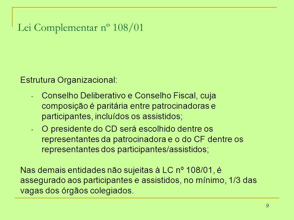 9 Lei Complementar nº 108/01 Estrutura Organizacional: Conselho Deliberativo e Conselho Fiscal, cuja composição é paritária entre patrocinadoras e par