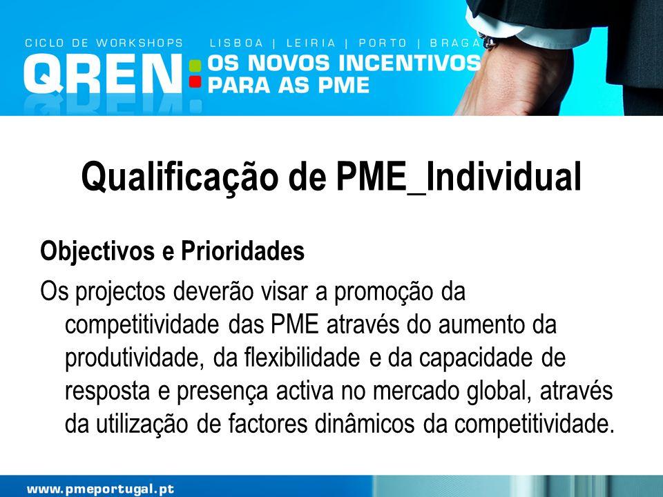 Qualificação de PME_Individual Objectivos e Prioridades Os projectos deverão visar a promoção da competitividade das PME através do aumento da produti