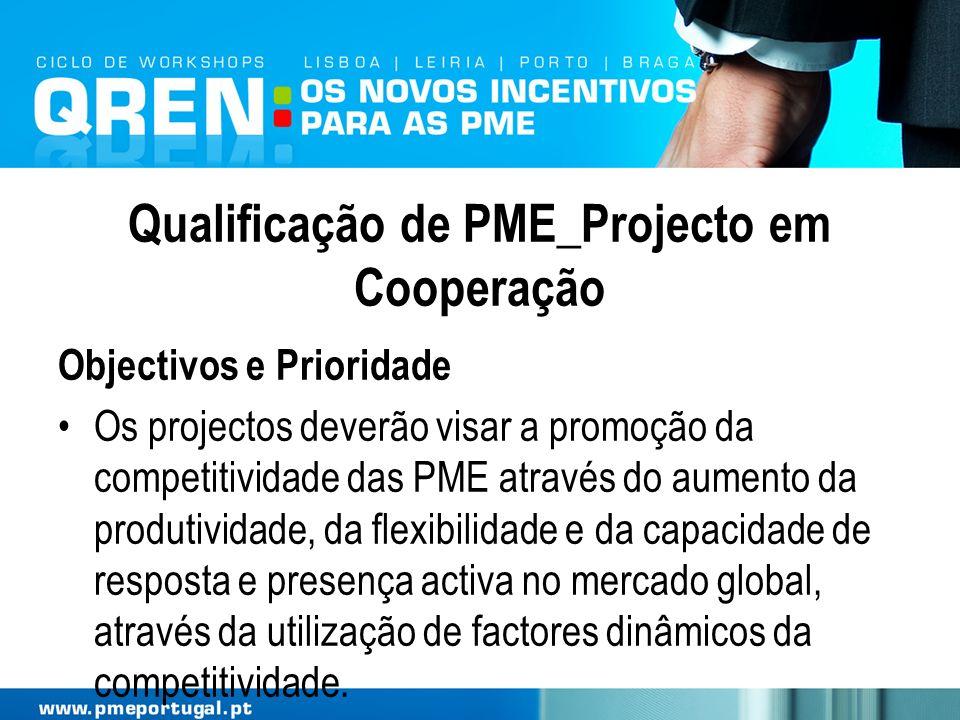 Qualificação de PME_Projecto em Cooperação Objectivos e Prioridade Os projectos deverão visar a promoção da competitividade das PME através do aumento