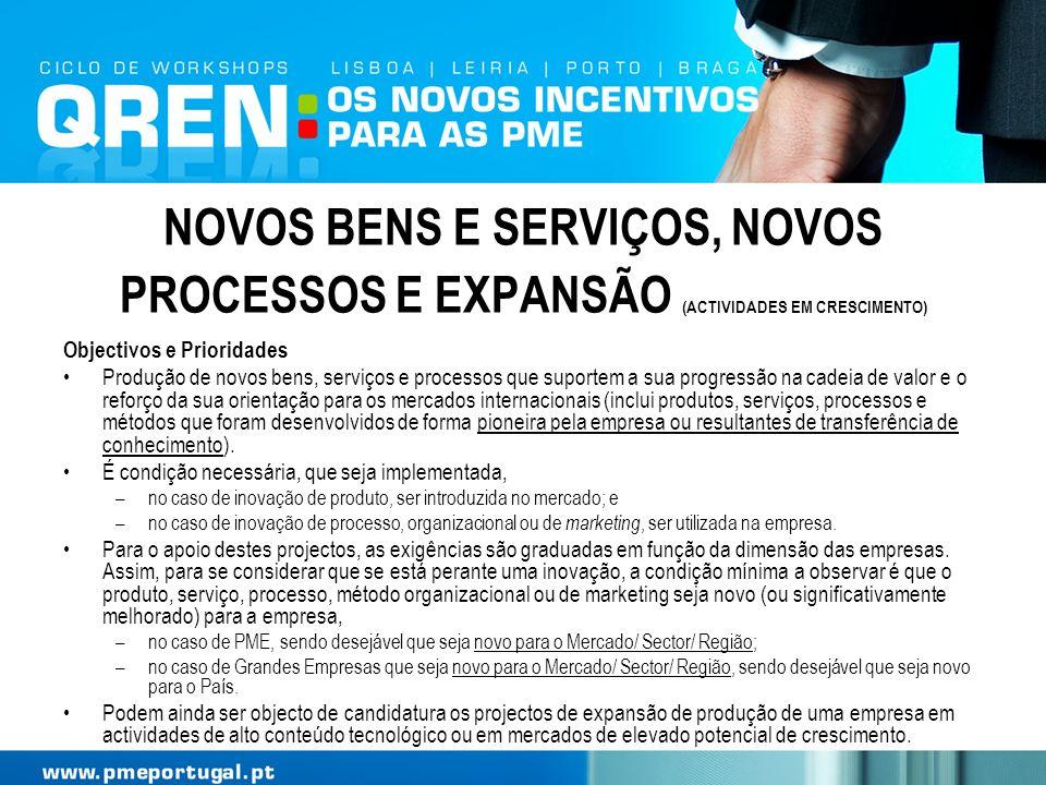 NOVOS BENS E SERVIÇOS, NOVOS PROCESSOS E EXPANSÃO (ACTIVIDADES EM CRESCIMENTO) Objectivos e Prioridades Produção de novos bens, serviços e processos q
