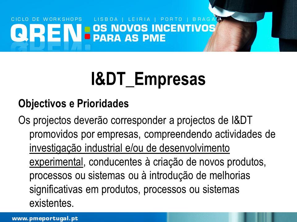 I&DT_Empresas Objectivos e Prioridades Os projectos deverão corresponder a projectos de I&DT promovidos por empresas, compreendendo actividades de inv