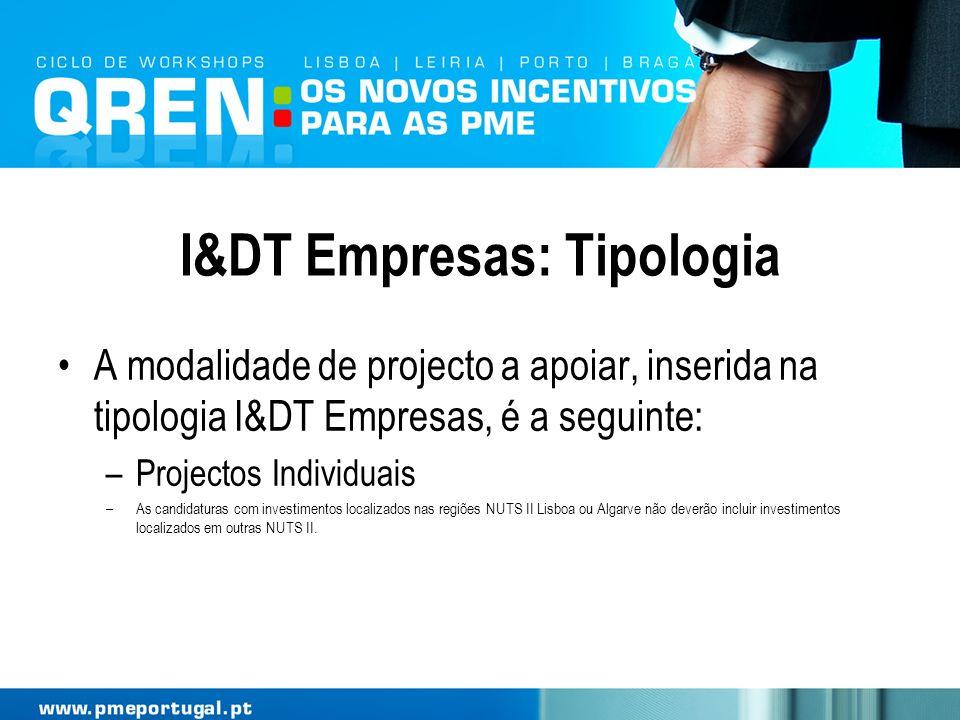 I&DT Empresas: Tipologia A modalidade de projecto a apoiar, inserida na tipologia I&DT Empresas, é a seguinte: –Projectos Individuais –As candidaturas