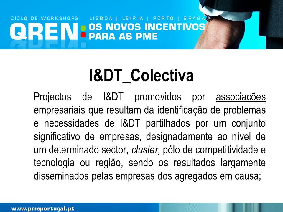 I&DT_Colectiva Projectos de I&DT promovidos por associações empresariais que resultam da identificação de problemas e necessidades de I&DT partilhados