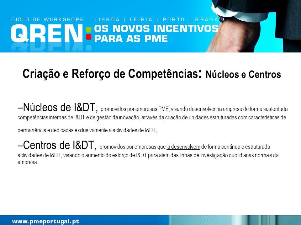 Criação e Reforço de Competências : Núcleos e Centros –Núcleos de I&DT, promovidos por empresas PME, visando desenvolver na empresa de forma sustentad