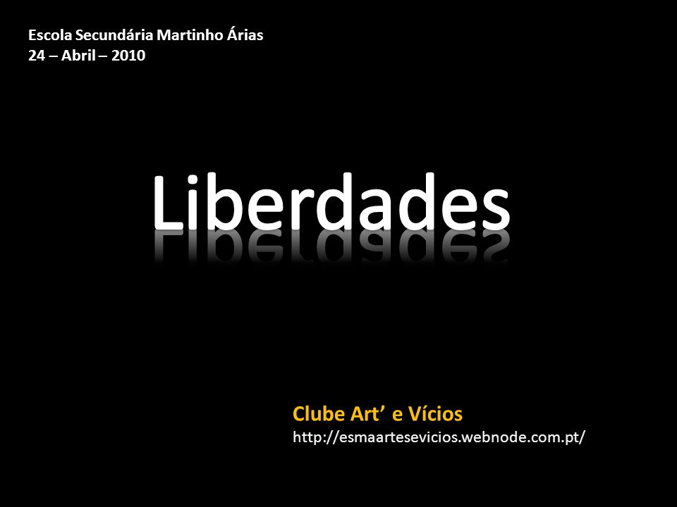 Clube Art e Vícios http://esmaartesevicios.webnode.com.pt/ Escola Secundária Martinho Árias 24 – Abril – 2010