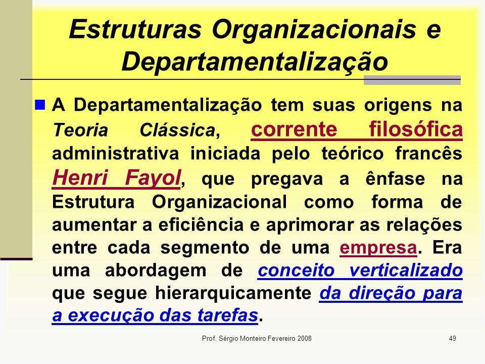 Prof. Sérgio Monteiro Fevereiro 200849 Estruturas Organizacionais e Departamentalização A Departamentalização tem suas origens na Teoria Clássica, cor