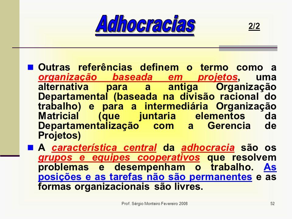 Prof. Sérgio Monteiro Fevereiro 200852 Outras referências definem o termo como a organização baseada em projetos, uma alternativa para a antiga Organi