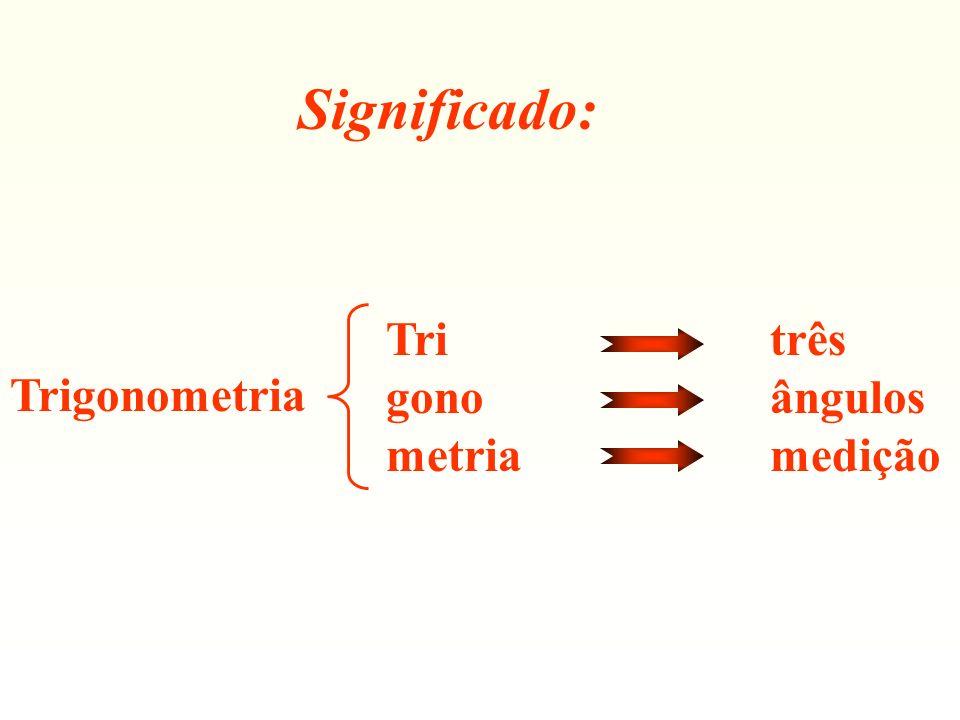 Significado: Trigonometria Tri três gono ângulos metria medição