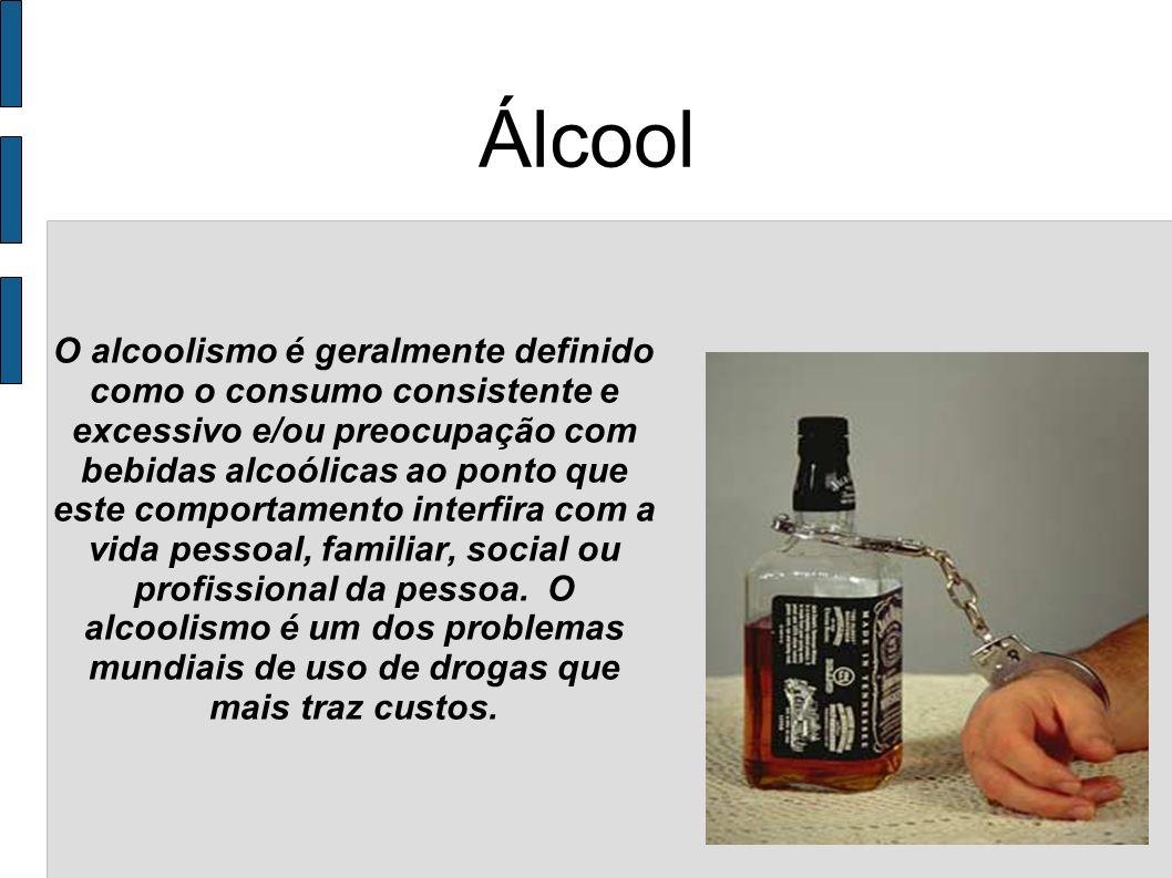 Álcool O alcoolismo é geralmente definido como o consumo consistente e excessivo e/ou preocupação com bebidas alcoólicas ao ponto que este comportamen