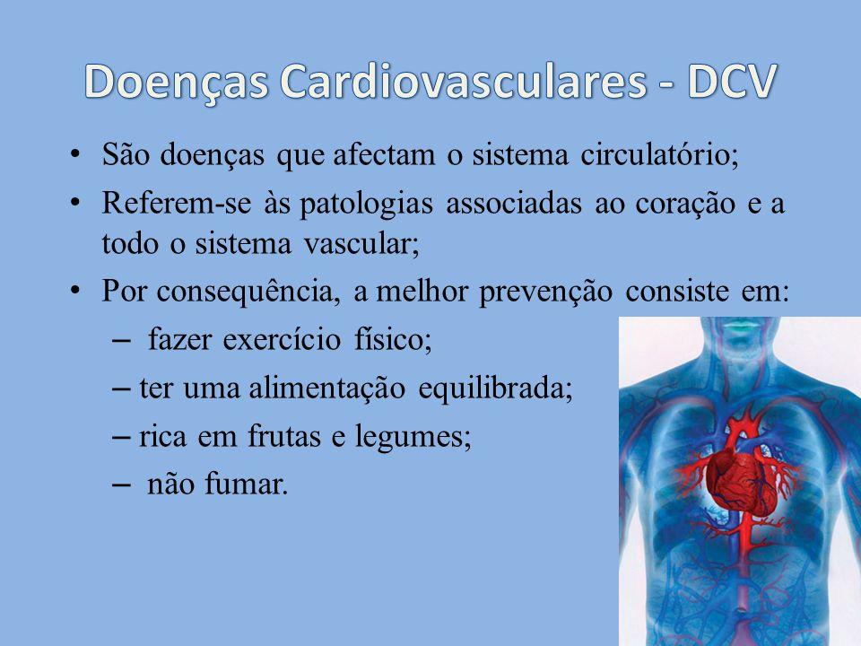 São doenças que afectam o sistema circulatório; Referem-se às patologias associadas ao coração e a todo o sistema vascular; Por consequência, a melhor