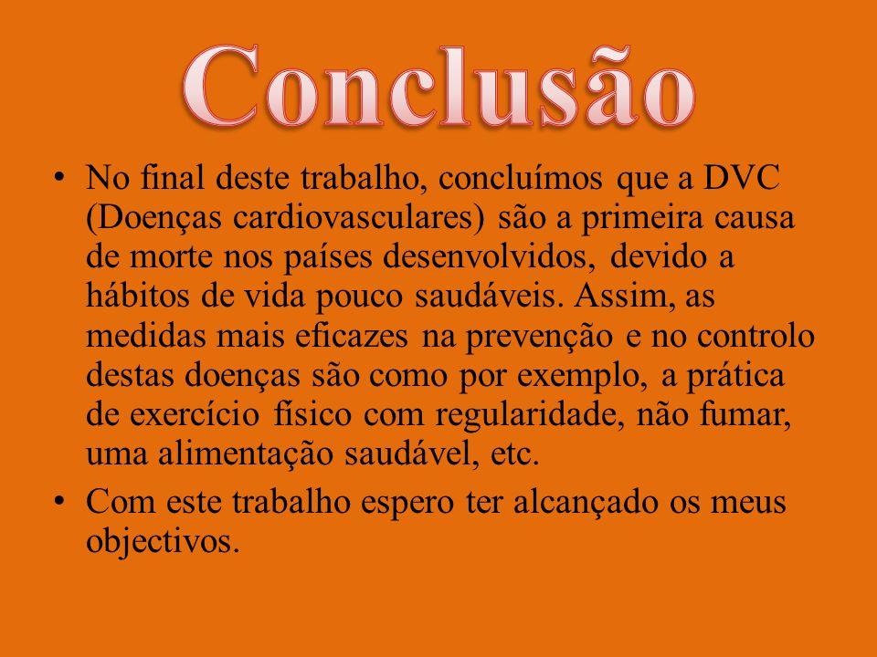 No final deste trabalho, concluímos que a DVC (Doenças cardiovasculares) são a primeira causa de morte nos países desenvolvidos, devido a hábitos de v