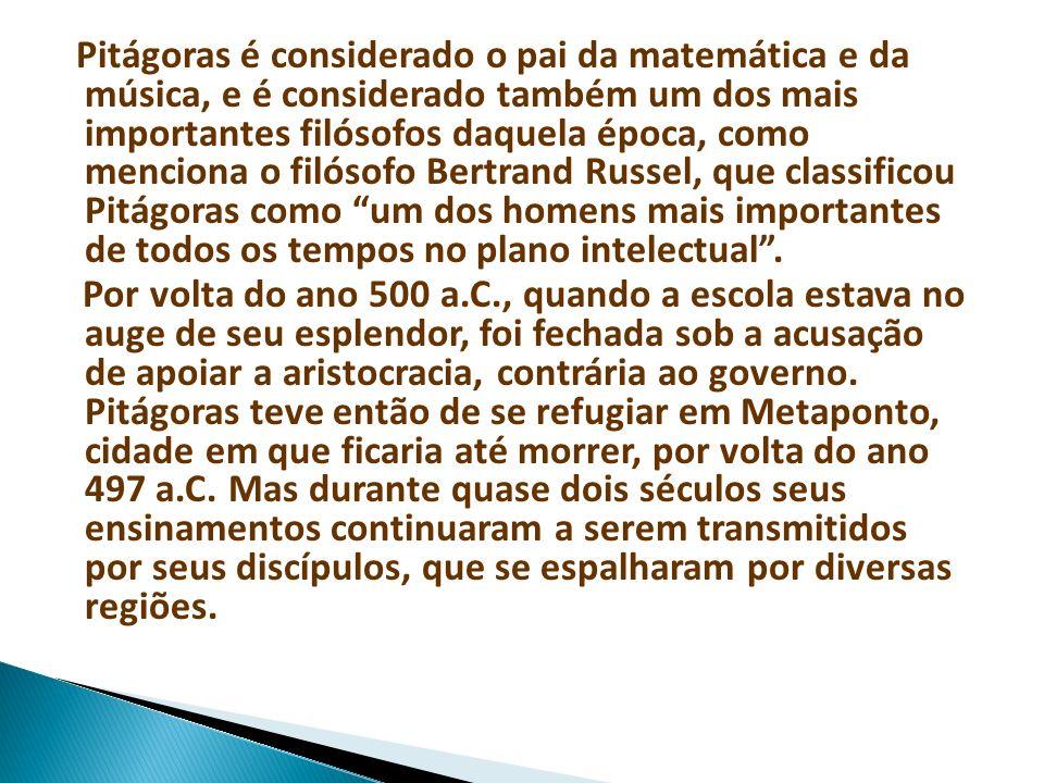 Pitágoras é considerado o pai da matemática e da música, e é considerado também um dos mais importantes filósofos daquela época, como menciona o filós
