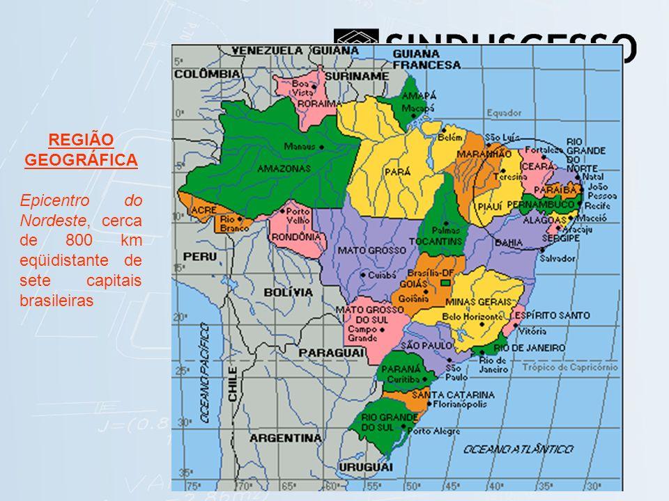 REGIÃO GEOGRÁFICA Epicentro do Nordeste, cerca de 800 km eqüidistante de sete capitais brasileiras