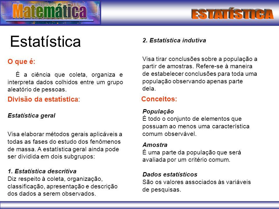 Estatística O que é: É a ciência que coleta, organiza e interpreta dados colhidos entre um grupo aleatório de pessoas. Divisão da estatística: Estatís