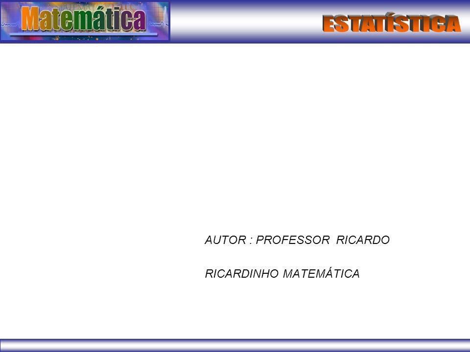 AUTOR : PROFESSOR RICARDO RICARDINHO MATEMÁTICA