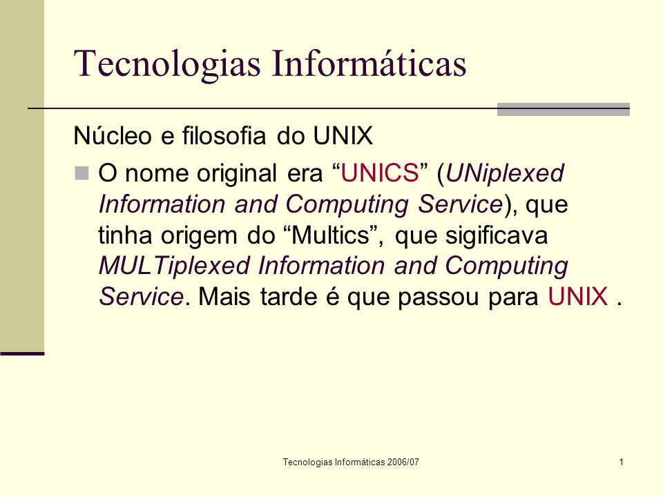 Tecnologias Informáticas 2006/072 Tecnologias Informáticas Núcleo e filosofia UNIX História do UNIX.