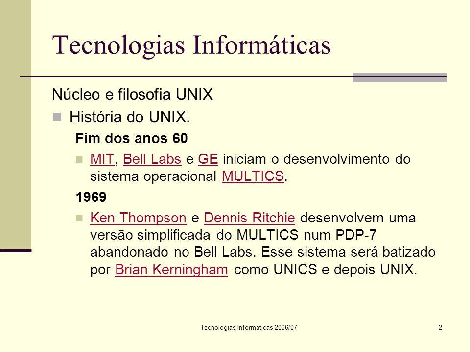 Tecnologias Informáticas 2006/0713 Tecnologias Informáticas Núcleo e filosofia UNIX Sistemas de ficheiros O ficheiro ou directoria é denominado por um caminho (path).