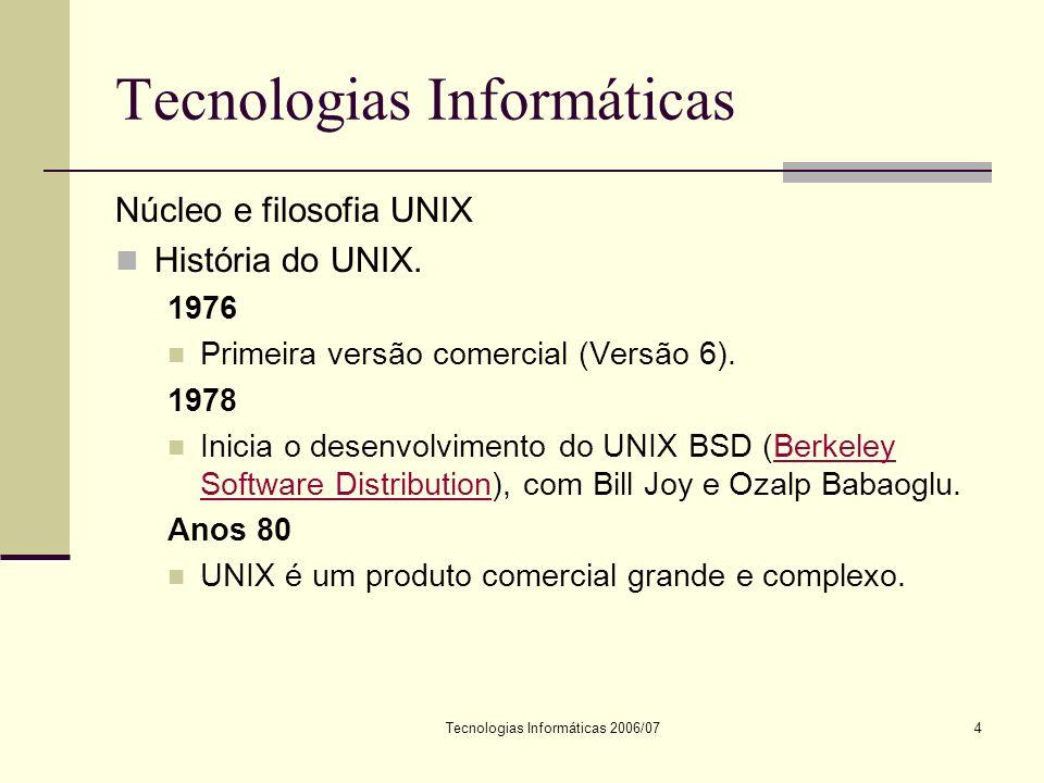 Tecnologias Informáticas 2006/074 Tecnologias Informáticas Núcleo e filosofia UNIX História do UNIX.