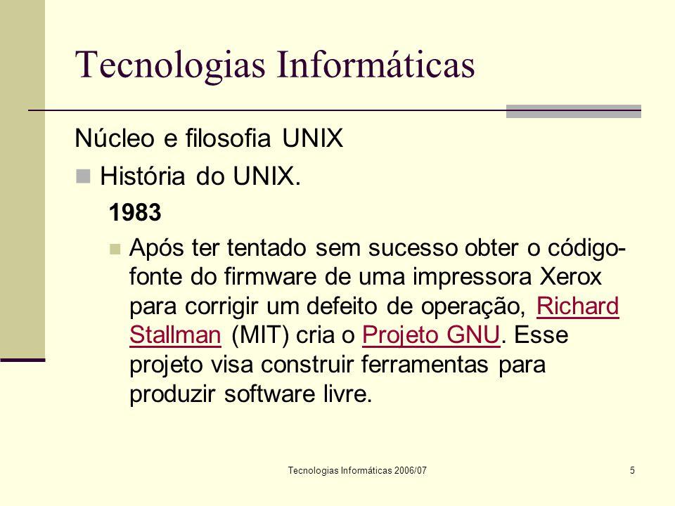 Tecnologias Informáticas 2006/076 Tecnologias Informáticas Núcleo e filosofia UNIX História do UNIX.