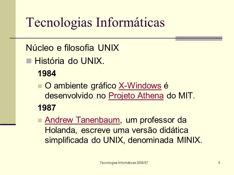 Tecnologias Informáticas 2006/077 Tecnologias Informáticas Núcleo e filosofia UNIX História do UNIX.
