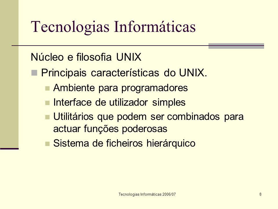 Tecnologias Informáticas 2006/078 Tecnologias Informáticas Núcleo e filosofia UNIX Principais características do UNIX.