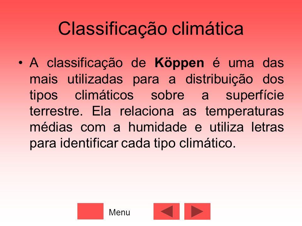 Classificação climática A classificação de Köppen é uma das mais utilizadas para a distribuição dos tipos climáticos sobre a superfície terrestre. Ela