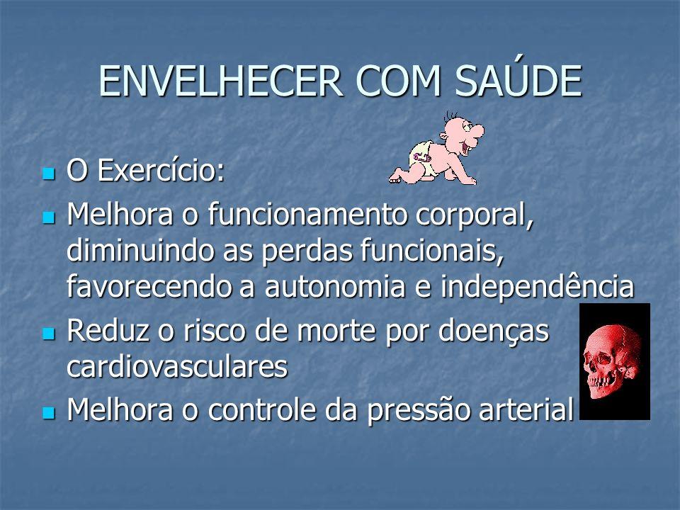 ENVELHECER COM SAÚDE Fazer exercício físico dentro das limitações de cada um Fazer exercício físico dentro das limitações de cada um Não fumar Não fum