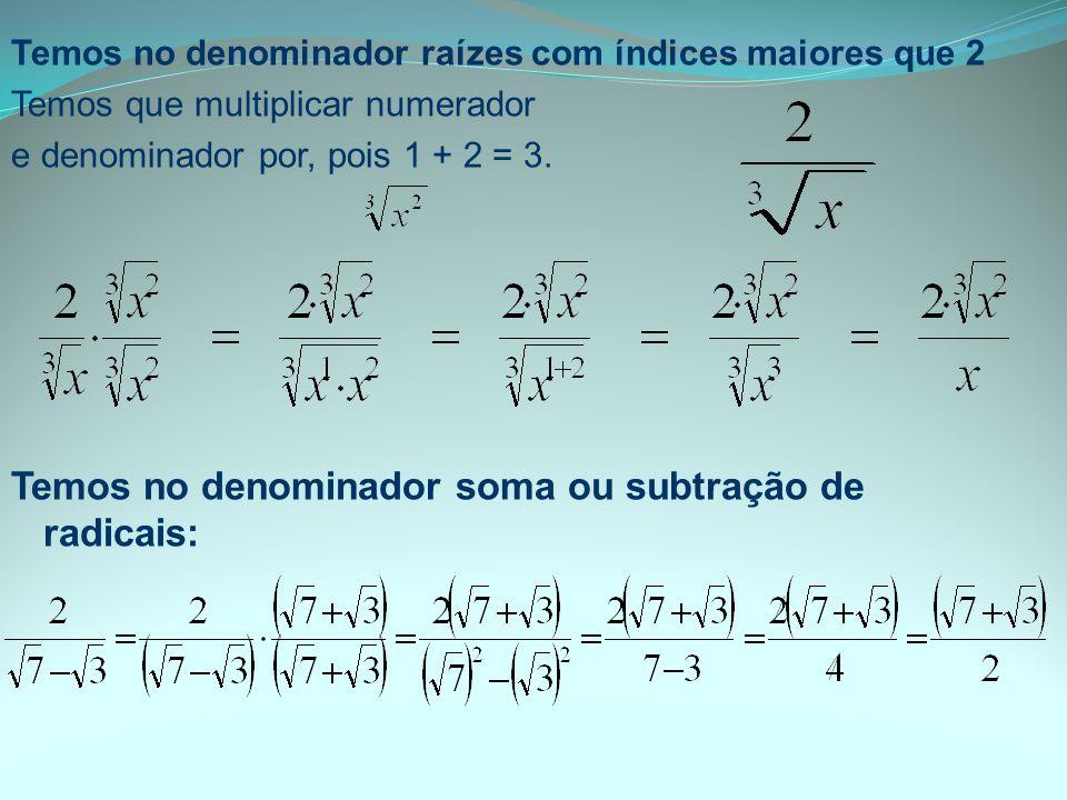 Temos no denominador raízes com índices maiores que 2 Temos que multiplicar numerador e denominador por, pois 1 + 2 = 3. Temos no denominador soma ou