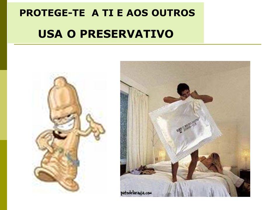 PROTEGE-TE A TI E AOS OUTROS USA O PRESERVATIVO