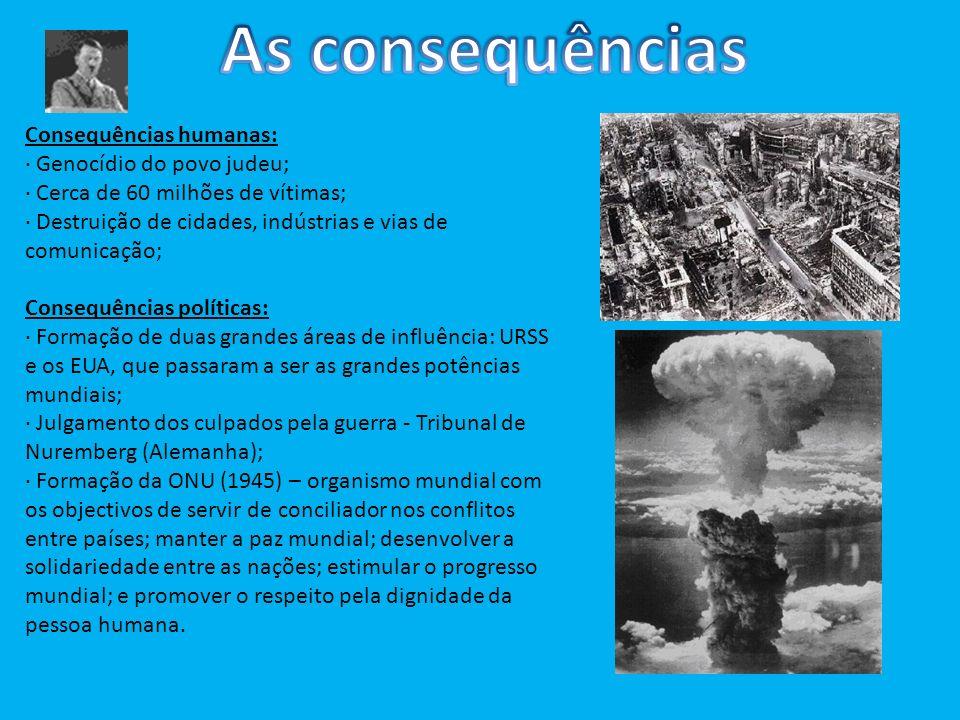 Consequências humanas: · Genocídio do povo judeu; · Cerca de 60 milhões de vítimas; · Destruição de cidades, indústrias e vias de comunicação; Consequ