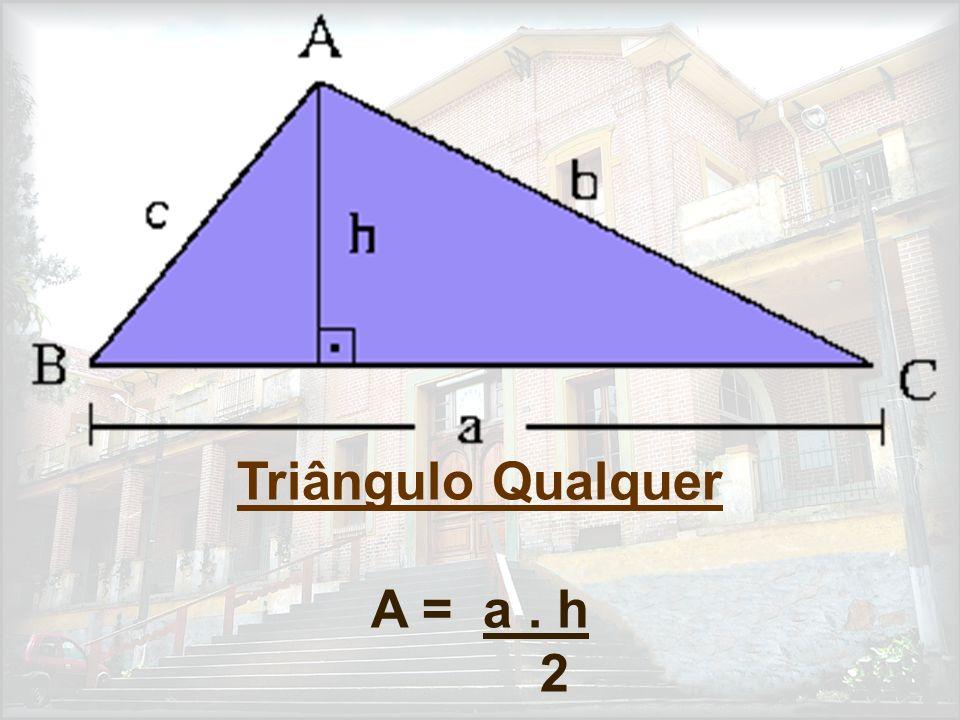 Triângulo Qualquer A = a. h 2