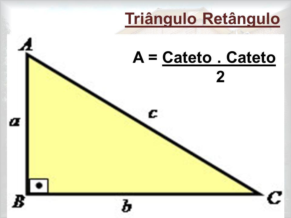 Triângulo Retângulo A = Cateto. Cateto 2