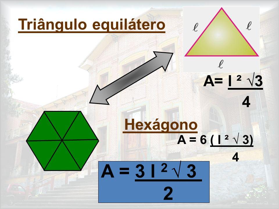 Hexágono A = 6 ( l ² 3) 4 A = 3 l 2 3 2 Triângulo equilátero A= l ² 3 4