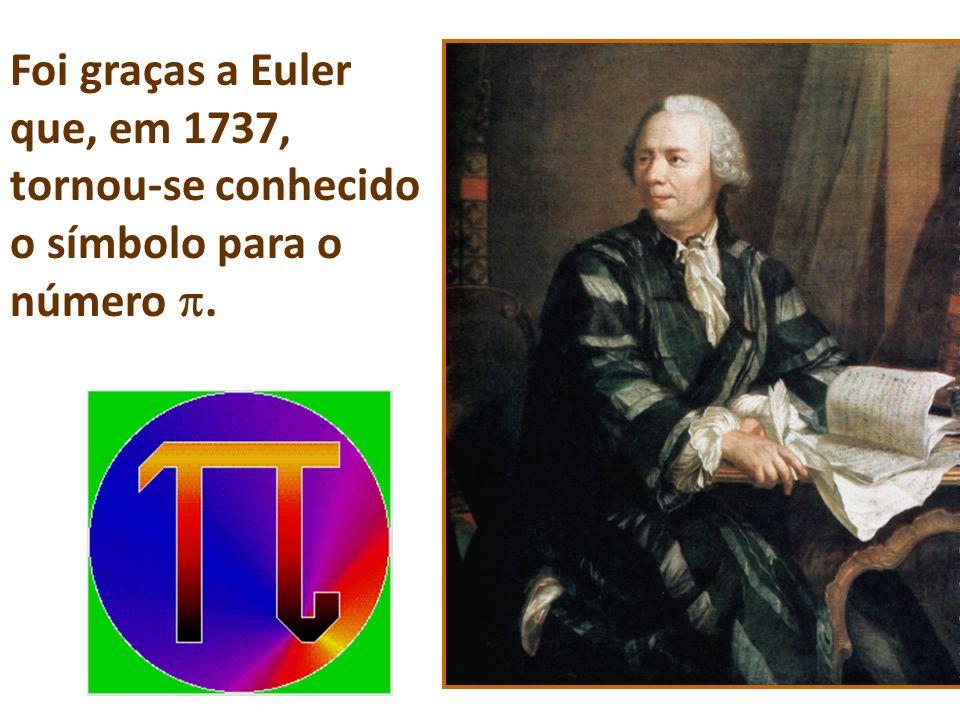 Foi graças a Euler que, em 1737, tornou-se conhecido o símbolo para o número.