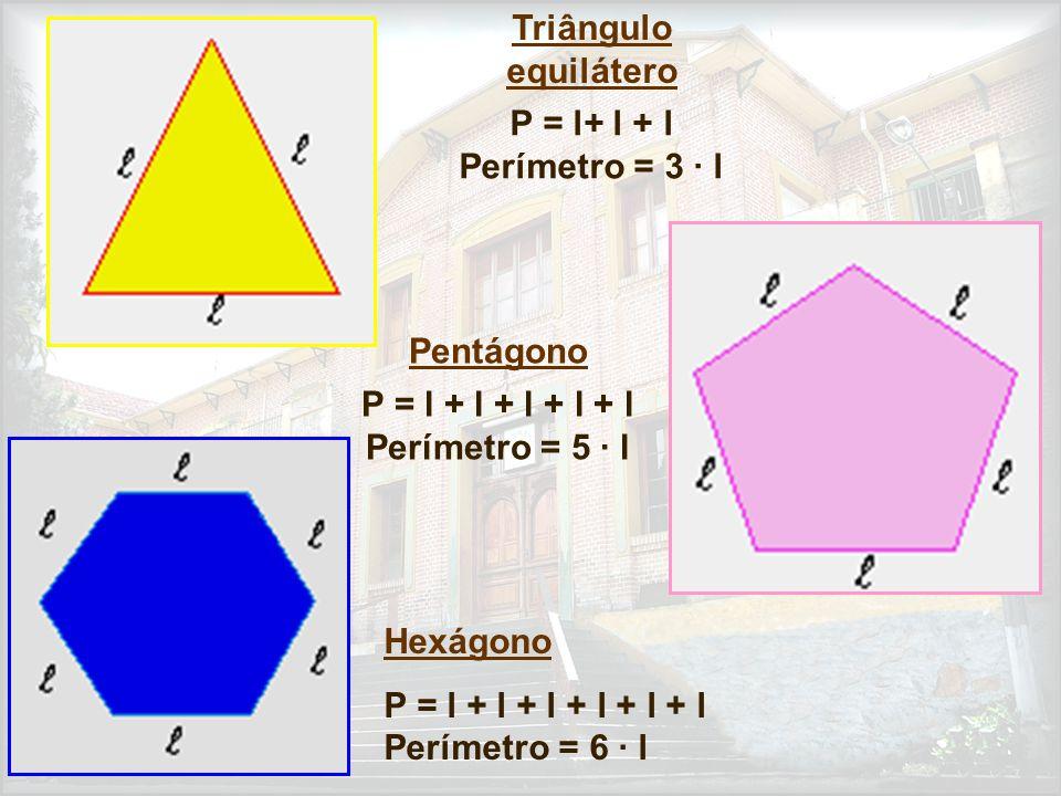 Triângulo equilátero P = l+ l + l Perímetro = 3 · l Pentágono P = l + l + l + l + l Perímetro = 5 · l Hexágono P = l + l + l + l + l + l Perímetro = 6