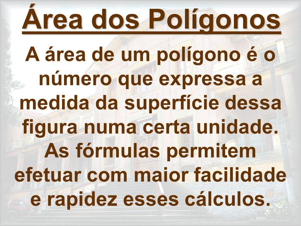 Área dos Polígonos A área de um polígono é o número que expressa a medida da superfície dessa figura numa certa unidade. As fórmulas permitem efetuar