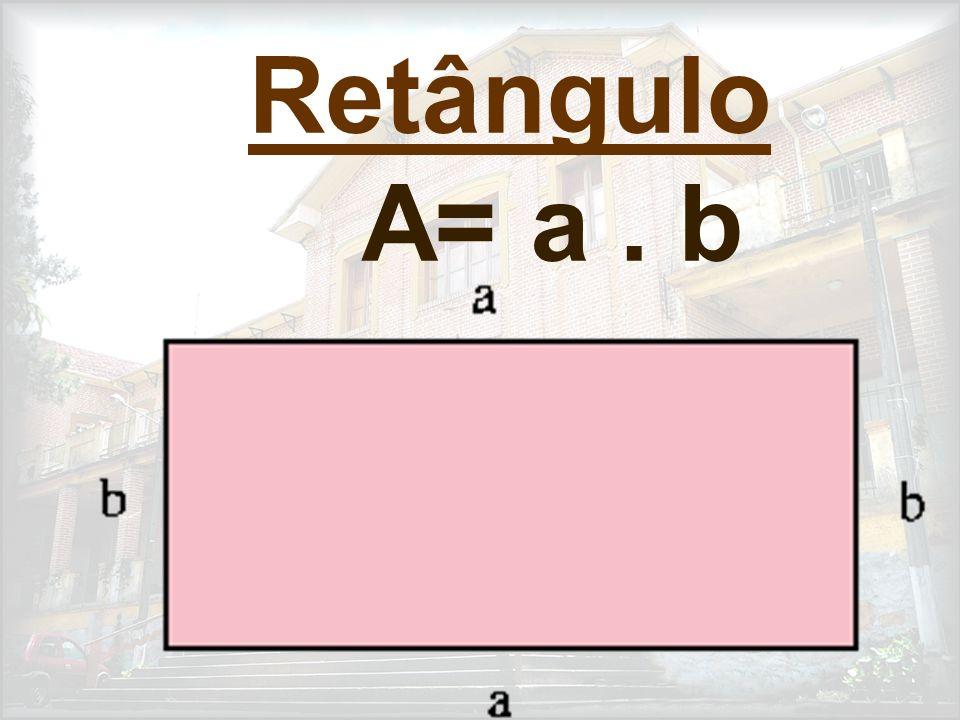 Retângulo A= a. b