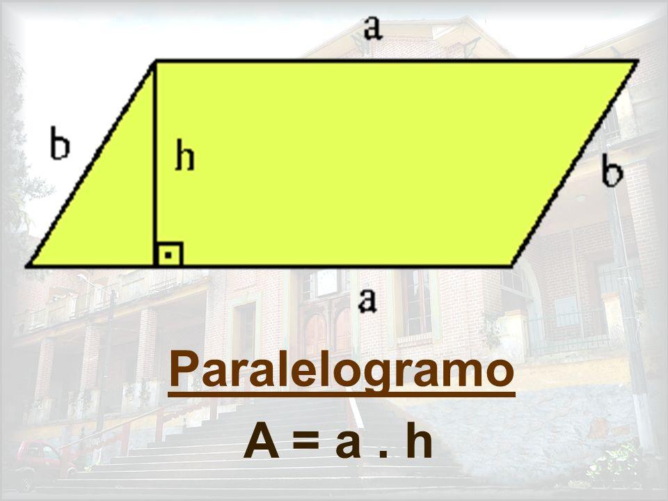 Trapézio A = ( B + b ). h 2