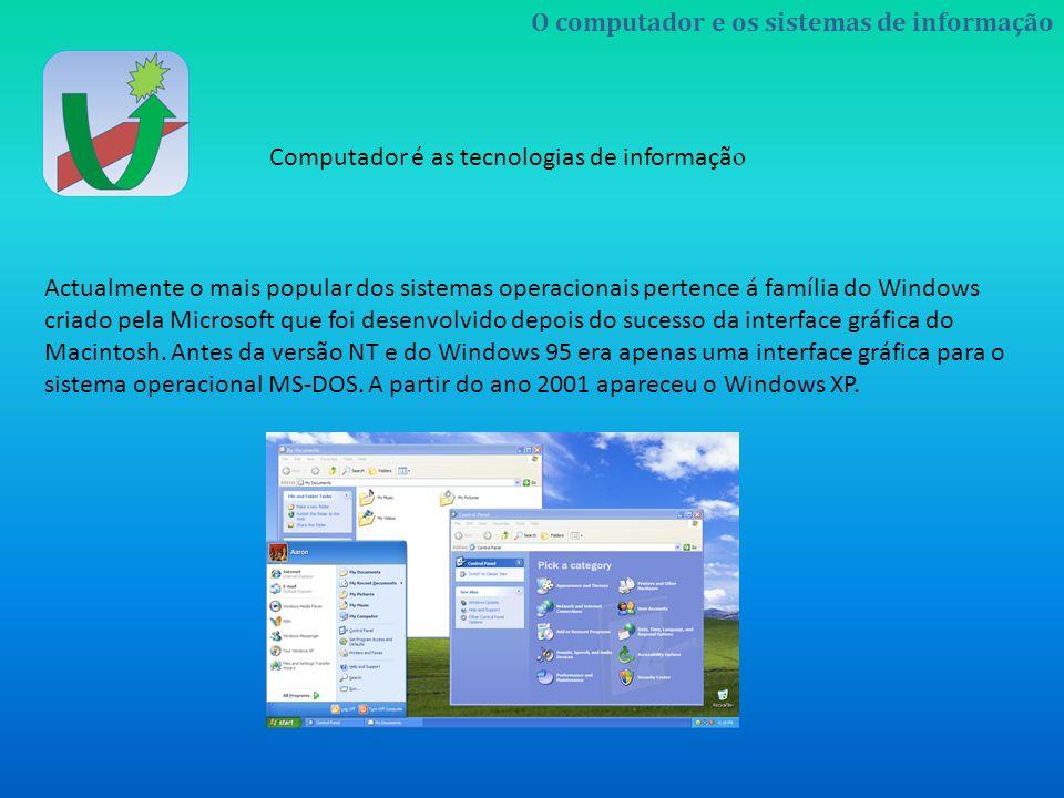 O computador e os sistemas de informação Computador é as tecnologias de informaçã o Actualmente o mais popular dos sistemas operacionais pertence á fa