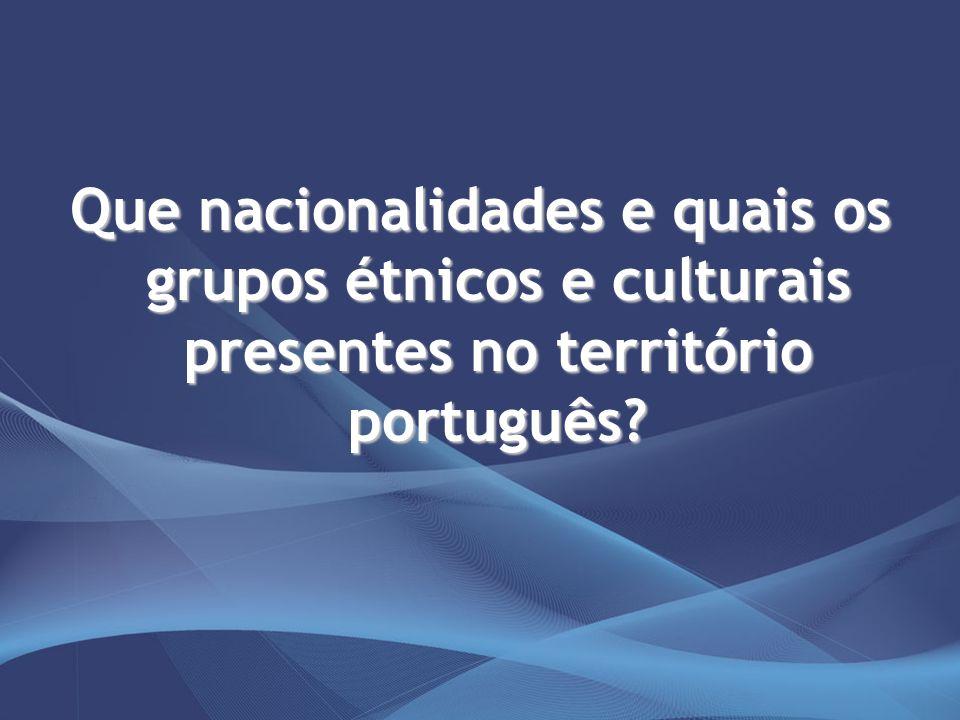 Que nacionalidades e quais os grupos étnicos e culturais presentes no território português?
