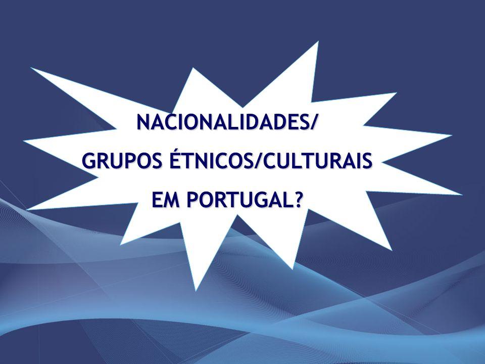 NACIONALIDADES/ GRUPOS ÉTNICOS/CULTURAIS EM PORTUGAL.