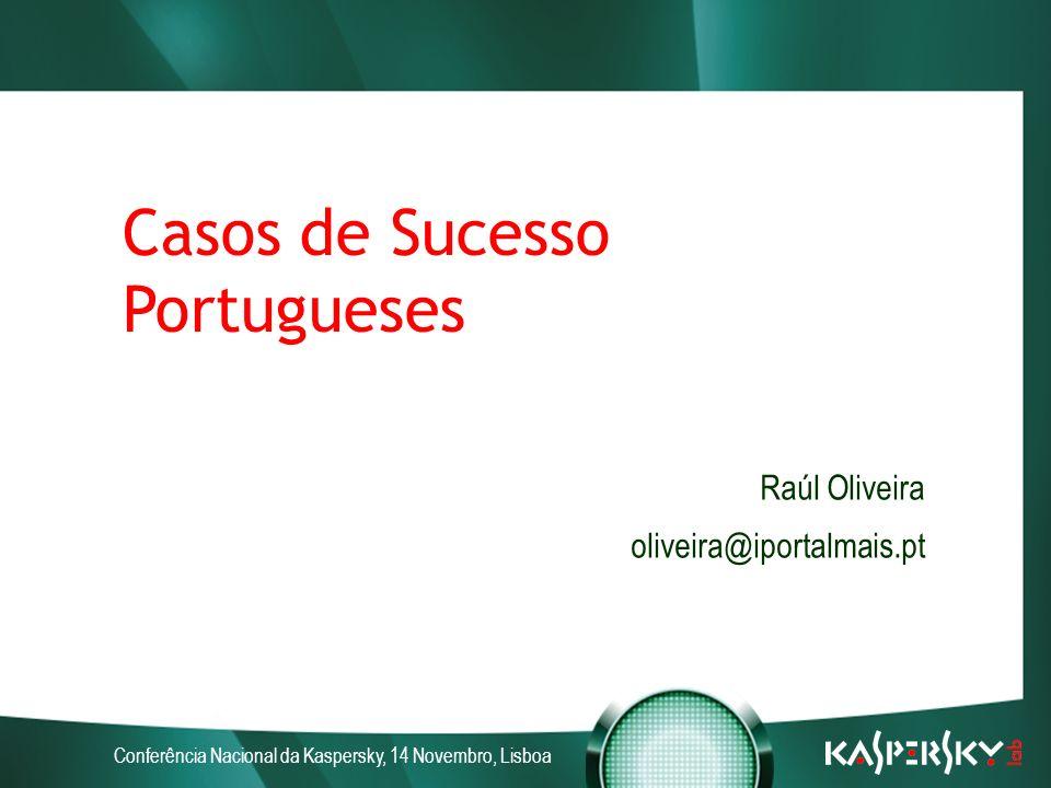 Conferência Nacional da Kaspersky, 14 Novembro, Lisboa Casos de Sucesso Portugueses Raúl Oliveira oliveira@iportalmais.pt