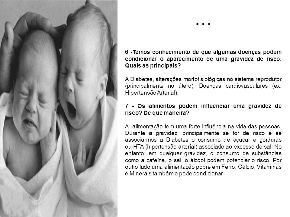 … 6 -Temos conhecimento de que algumas doenças podem condicionar o aparecimento de uma gravidez de risco. Quais as principais? A Diabetes, alterações
