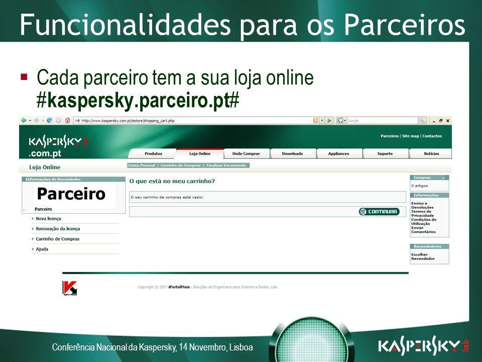 Conferência Nacional da Kaspersky, 14 Novembro, Lisboa Funcionalidades para os Parceiros Cada parceiro tem a sua loja online # kaspersky.parceiro.pt #