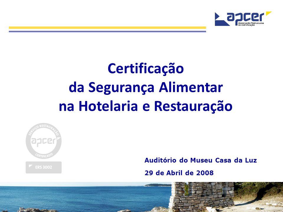 Certificação da Segurança Alimentar na Hotelaria e Restauração Auditório do Museu Casa da Luz 29 de Abril de 2008
