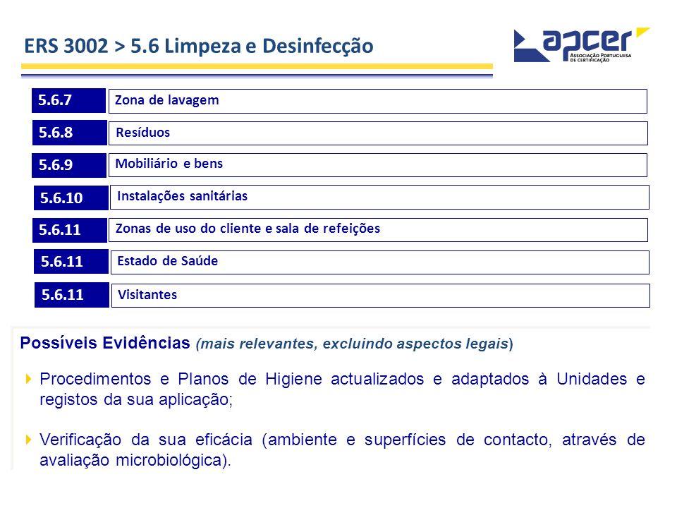 ERS 3002 > 5.6 Limpeza e Desinfecção 5.6.7 Zona de lavagem 5.6.8 Resíduos 5.6.9 Mobiliário e bens 5.6.10 Instalações sanitárias 5.6.11 Zonas de uso do
