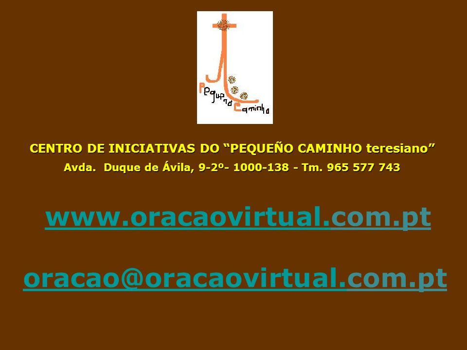 CENTRO DE INICIATIVAS DO PEQUEÑO CAMINHO teresiano Avda. Duque de Ávila, 9-2º- 1000-138 - Tm. 965 577 743 www.oracaovirtual.www.oracaovirtual.com.pt o