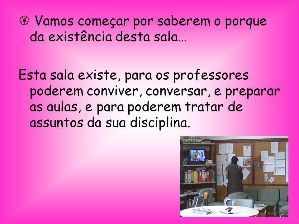 A sala serve… Serve os professores descasarem, conviverem, fazerem reuniões, sobre os alunos e realizar vários trabalhos.