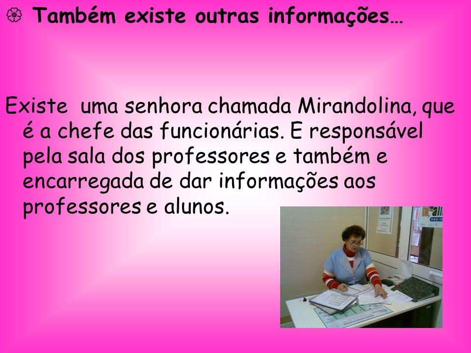 Também existe outras informações… Existe uma senhora chamada Mirandolina, que é a chefe das funcionárias.